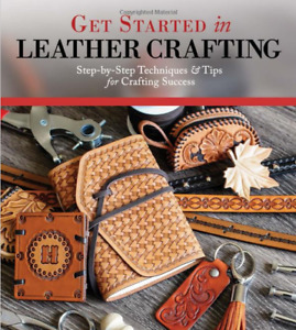 Get Started in Leather Crafting: Step-by-Step Techniques and Tips for Crafting
