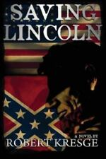 SAVING LINCOLN .A NOVEL BY ROBERT KRESGE ABQ PRESS PAPERBACK. EDITION  2013  NEW