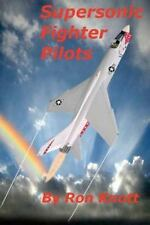 Supersonic Fighter Pilots by Ron Knott (Vought F-8 Crusader Pilot, US Navy)
