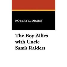The Boy Allies with Uncle Sam's Raiders by Robert L. Drake (2008, Hardcover)