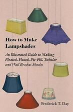 How to Make Lampshades - an Illustrated Guide to Making Pleated, Fluted,...