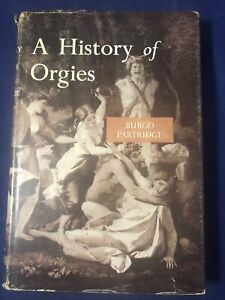 BURGO PARTRIDGE A History of Orgies Hardcover First Edition 1960