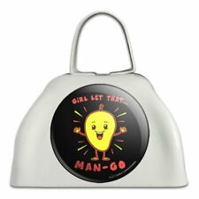 Girl Let That Man Go Mango Funny Humor White Metal Cowbell Cow Bell Instrument