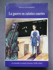 LA GUERRE EN CULOTTES COURTES LE MONDE SCOLAIRE BRETON 1939 - 1945 QUENEHERVE