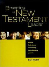 Becoming a New Testament Leader: Biblical Reflections for Training Youth Ministr