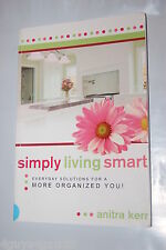 Simply Living Smart : Everyday Solutions for a More Organized You by Anitra Kerr