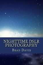 Nighttime DSLR Photography: How to create awesome and stunning images at night b
