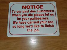 NOTICE.. To Past Due Customers when you die...... - *Plastic Novelty Sign