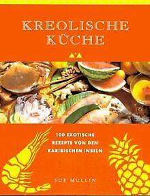 Kreolische Küche. 100 exotische Rezepte von den Karibisc...   Buch   Zustand gut