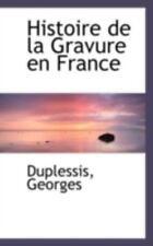Histoire de La Gravure En France: By Duplessis Georges