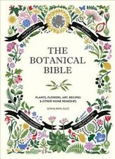 The Botanical Bible: Plants, Flowers, Art, Recipes & Other Home Uses by Ellis
