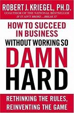 How to Succeed in Business Without Working so Damn Hard : Rethinking the...