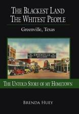 The Blackest Land the Whitest People: Greenville, Texas by Brenda Huey: New
