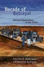 Decade of Betrayal : Mexican Repatriation in The 1930s by Francisco E....