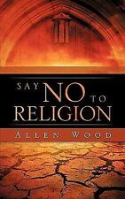Say No to Religion by Allen Wood (2009, Paperback)