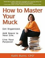 How to Master Your Muck - Get Organized. Add Space To Your Life. Live Your...