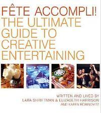 Fete Accompli!: The Ultimate Guide To Creative Entertaining Lara Shriftman, Eli