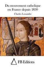 Du Mouvement Catholique en France Depuis 1830 by Charles Louandre (2015,...