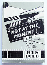 NOT AT THE MOMENT 1999 1st ed self-pub John Dodd Day in the life of a film extra
