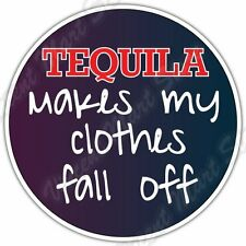 """Tequila Makes Clothes Fall Off Alcohol Funny Car Bumper Vinyl Sticker Decal 4.6"""""""