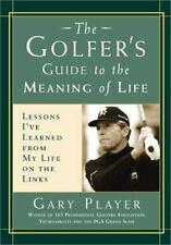 The Golfer's Guide to the Meaning of Life: Lessons I've Learned from My Life on