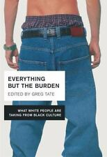 NEW - Everything But the Burden: What White People Are Taking from Black Culture