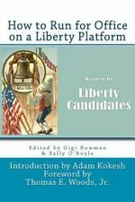 How to Run for Office on a Liberty Platform : Presented by...