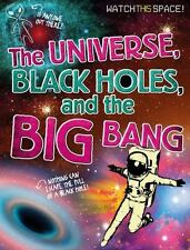 Watch This Space!: The Universe, Black Holes, and the Big Bang by Clive...