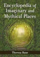 Encyclopedia of Imaginary and Mythical Places, Paperback by Bane, Theresa, Br...
