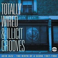 Totally Wired & Illicit Grooves: Acid Jazz - The Birth Of The Scene 1987-1990