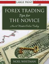 Forex Trading Tips for the Novice : How to Master Online Trading by Noel...
