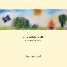 An Earthly Walk : A Season-Ing Story by Do Van Dael (2012, Paperback)