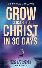 Grow Closer to Christ in 30 Days : Daily Challenges Sure to Increase Your...
