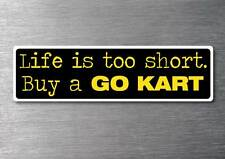 Lifes to short buy a Go Kart sticker quality 7yr vinyl water & fade proof