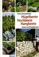 Anleitungen und Baubeispiele: Hügelbeete Hochbeete Hangbeete selber anlegen! NEU