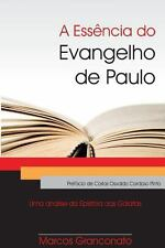A Ess�ncia Do Evangelho de Paulo : Uma an�lise Da Ep�stola Aos G�latas by...