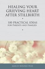 Healing Your Grieving Heart After Stillbirth: 100 Practical Ideas for Parents an