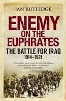 Enemy on the Euphrates. The Battle for Iraq, 1914-1921 by Rutledge, Ian (Paperba