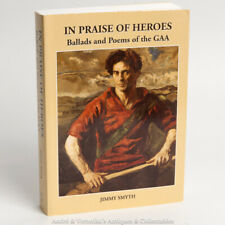 IN PRAISE OF HEROES Ballads and Poems of the GAA Irish Sport History JIMMY SMYTH