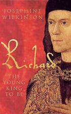 Richard III the Young King to be, Very Good Condition Book, Josephine Wilkinson,