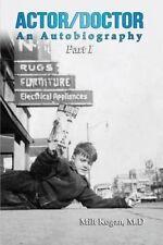 Actor/Doctor: An Autobiography, Part 1 by Kogan M. D., Milt -Paperback