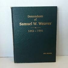 Descendants of Samuel W Weaver Book 1842 -1991 Joe J Weaver Amish Middlefield Oh
