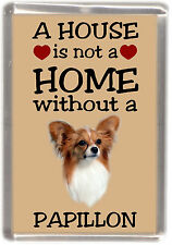 "Papillon Butterfly Dog No 2 Fridge Magnet ""A HOUSE IS NOT A HOME"" by Starprint"
