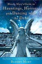 Bloody Mary's Guide to Hauntings, Horrors, and Dancing with the Dead: True...