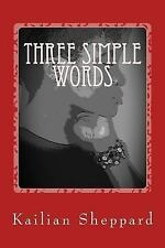 Three Simple Words : On Loss, Love, and Life by Kailian Sheppard (2016,...