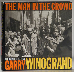 The Man in the Crowd Uneasy Streets of Garry Winogrand hardcover first edition