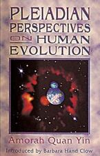 Pleiadian Perspectives on Human Evolution by Amorah Quan-Yin and Amorah Quan...