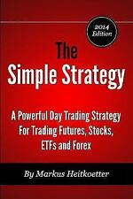 The Simple Strategy: A Powerful Day Trading Strategy for Trading Futures, Stocks