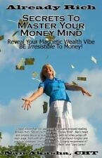 Already Rich! Secrets to Master Your Money Mind : Reveal Your Magnetic Wealth...