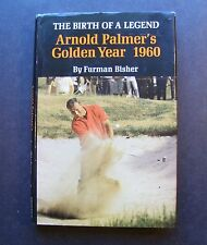 The Birth Of A Legend: Arnold Palmer's Golden Year 1960 by Furman Bisher